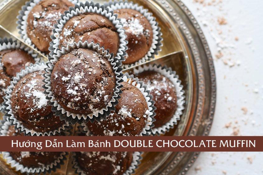 Hướng Dẫn Làm Bánh DOUBLE CHOCOLATE MUFFIN